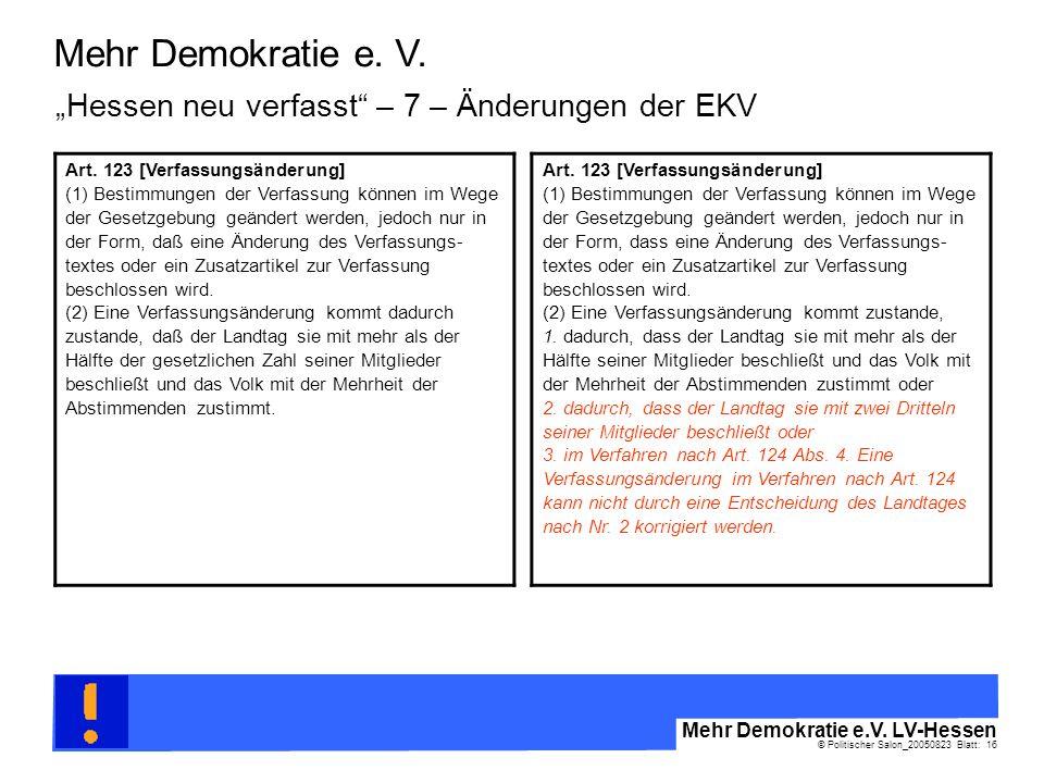 © Politischer Salon_20050823 Blatt: 16 Mehr Demokratie e.V. LV-Hessen Mehr Demokratie e. V. Art. 123 [Verfassungsänderung] (1) Bestimmungen der Verfas