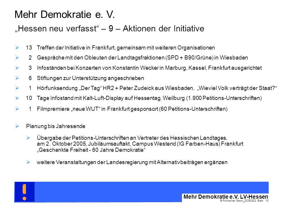 © Politischer Salon_20050823 Blatt: 18 Mehr Demokratie e.V. LV-Hessen Mehr Demokratie e. V. Hessen neu verfasst – 9 – Aktionen der Initiative Planung