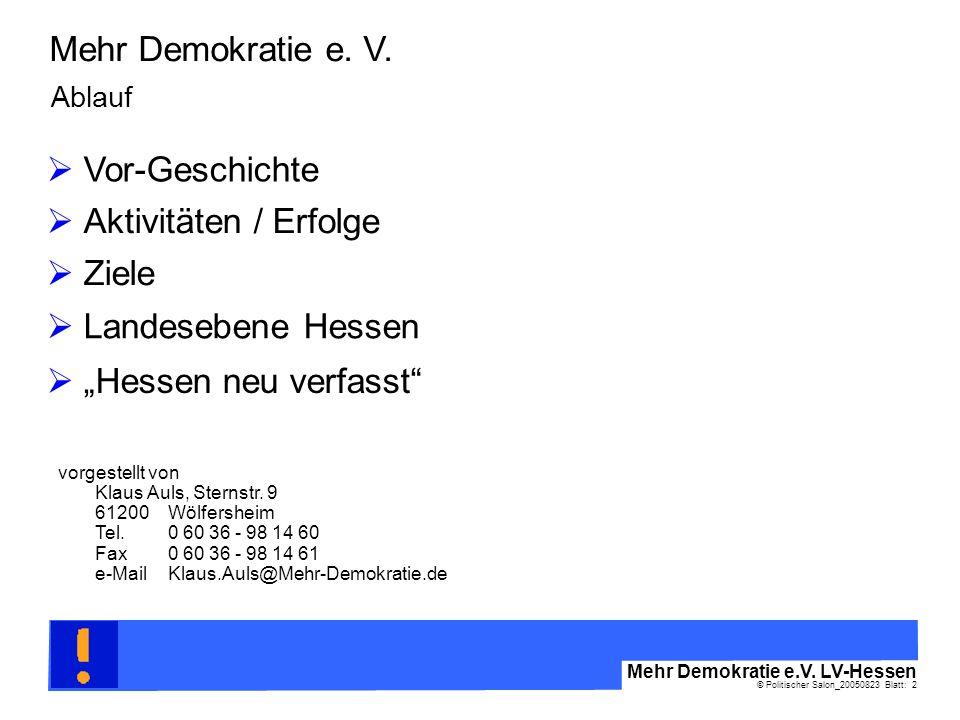© Politischer Salon_20050823 Blatt: 2 Mehr Demokratie e.V. LV-Hessen Mehr Demokratie e. V. Aktivitäten / Erfolge Landesebene Hessen Hessen neu verfass