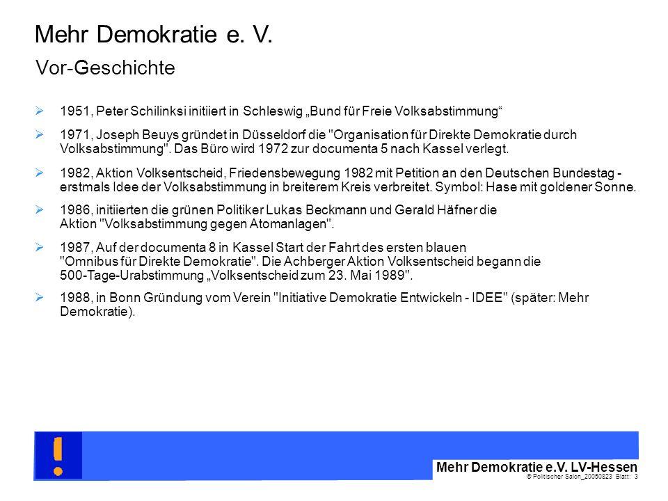 © Politischer Salon_20050823 Blatt: 3 Mehr Demokratie e.V. LV-Hessen Mehr Demokratie e. V. Vor-Geschichte 1951, Peter Schilinksi initiiert in Schleswi