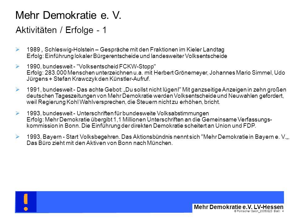© Politischer Salon_20050823 Blatt: 4 Mehr Demokratie e.V. LV-Hessen Mehr Demokratie e. V. Aktivitäten / Erfolge - 1 1990, bundesweit -