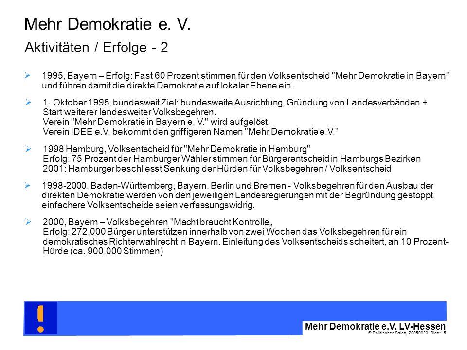 © Politischer Salon_20050823 Blatt: 5 Mehr Demokratie e.V. LV-Hessen Mehr Demokratie e. V. Aktivitäten / Erfolge - 2 1998 Hamburg, Volksentscheid für