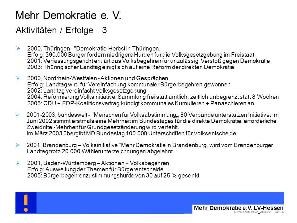© Politischer Salon_20050823 Blatt: 6 Mehr Demokratie e.V. LV-Hessen Mehr Demokratie e. V. Aktivitäten / Erfolge - 3 2000, Nordrhein-Westfalen - Aktio