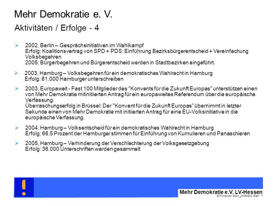 © Politischer Salon_20050823 Blatt: 7 Mehr Demokratie e.V. LV-Hessen Mehr Demokratie e. V. Aktivitäten / Erfolge - 4 2003, Hamburg – Volksbegehren für