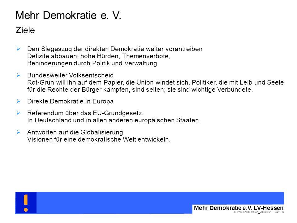© Politischer Salon_20050823 Blatt: 8 Mehr Demokratie e.V. LV-Hessen Mehr Demokratie e. V. Ziele Bundesweiter Volksentscheid Rot-Grün will ihn auf dem