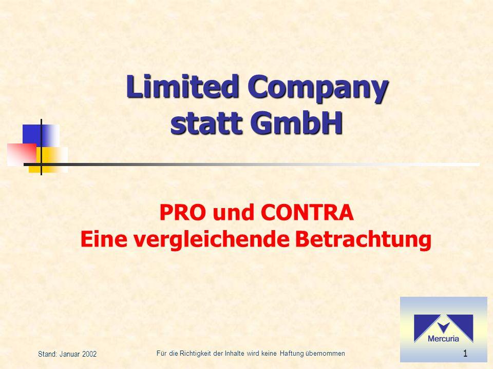Für die Richtigkeit der Inhalte wird keine Haftung übernommen 1 Stand: Januar 2002 Limited Company statt GmbH PRO und CONTRA Eine vergleichende Betrachtung