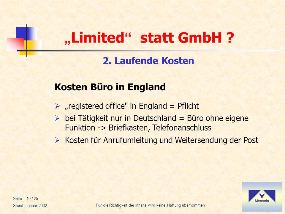 Limited statt GmbH ? Für die Richtigkeit der Inhalte wird keine Haftung übernommen Stand: Januar 2002 Seite: 10 / 25 Kosten Büro in England registered