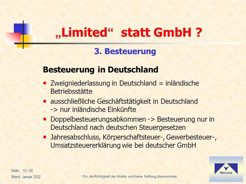 Limited statt GmbH ? Für die Richtigkeit der Inhalte wird keine Haftung übernommen Stand: Januar 2002 Seite: 13 / 25 3. Besteuerung Besteuerung in Deu