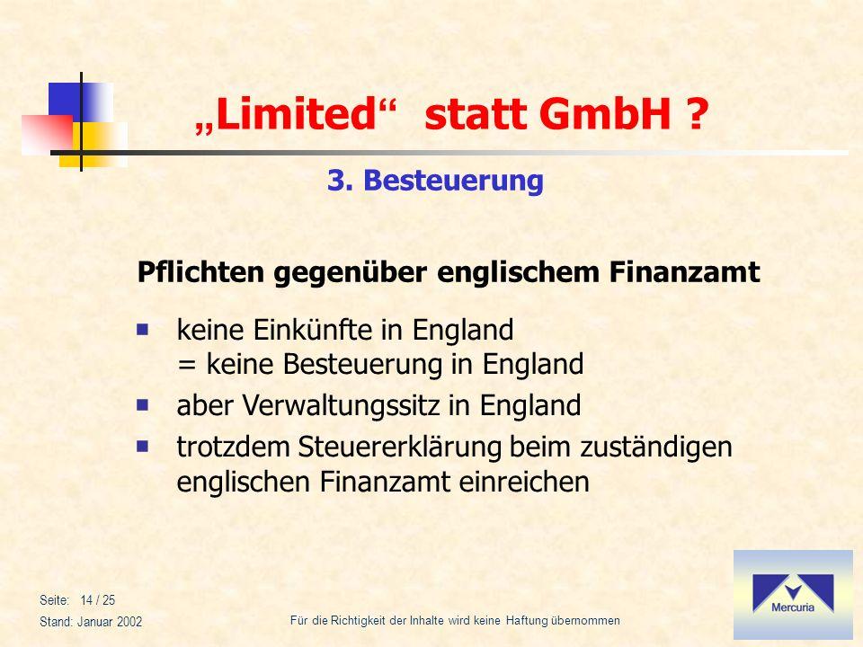 Limited statt GmbH ? Für die Richtigkeit der Inhalte wird keine Haftung übernommen Stand: Januar 2002 Seite: 14 / 25 3. Besteuerung Pflichten gegenübe
