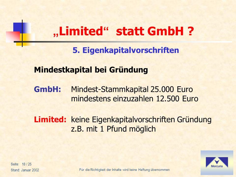 Limited statt GmbH ? Für die Richtigkeit der Inhalte wird keine Haftung übernommen Stand: Januar 2002 Seite: 18 / 25 5. Eigenkapitalvorschriften Minde