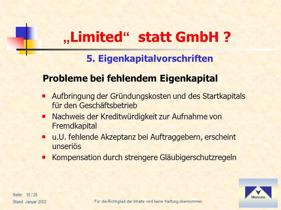Limited statt GmbH ? Für die Richtigkeit der Inhalte wird keine Haftung übernommen Stand: Januar 2002 Seite: 19 / 25 5. Eigenkapitalvorschriften Probl