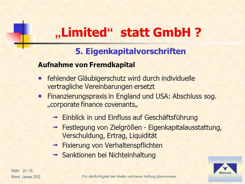 Limited statt GmbH ? Für die Richtigkeit der Inhalte wird keine Haftung übernommen Stand: Januar 2002 Seite: 20 / 25 fehlender Gläubigerschutz wird du