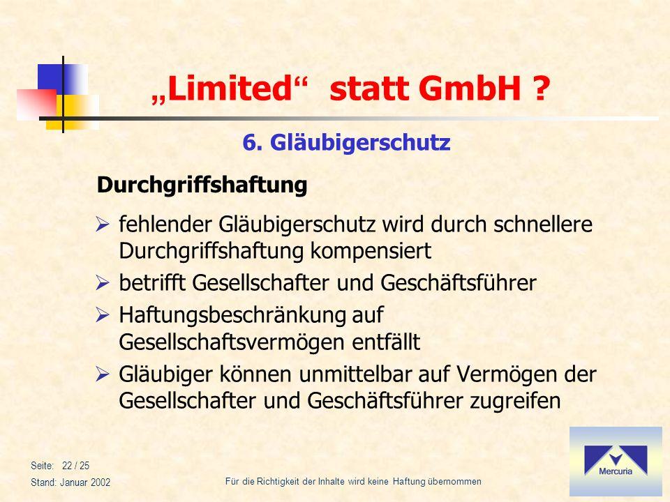 Limited statt GmbH ? Für die Richtigkeit der Inhalte wird keine Haftung übernommen Stand: Januar 2002 Seite: 22 / 25 6. Gläubigerschutz fehlender Gläu