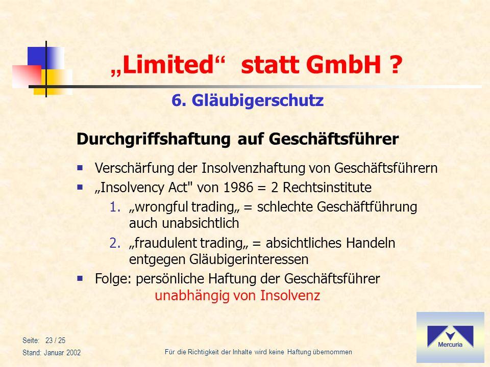 Limited statt GmbH ? Für die Richtigkeit der Inhalte wird keine Haftung übernommen Stand: Januar 2002 Seite: 23 / 25 6. Gläubigerschutz Verschärfung d