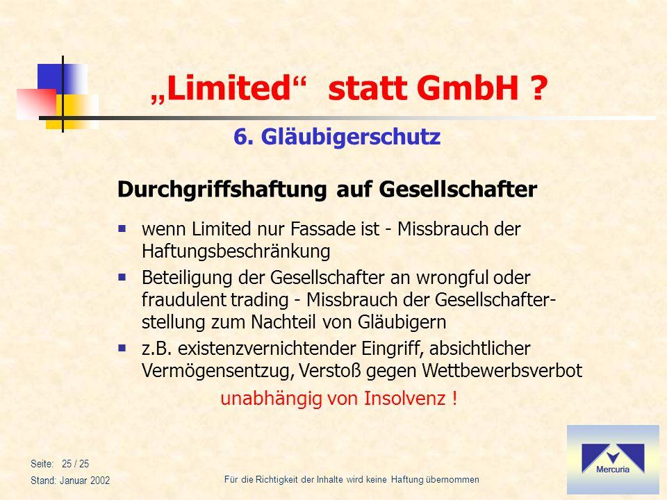 Limited statt GmbH ? Für die Richtigkeit der Inhalte wird keine Haftung übernommen Stand: Januar 2002 Seite: 25 / 25 6. Gläubigerschutz wenn Limited n