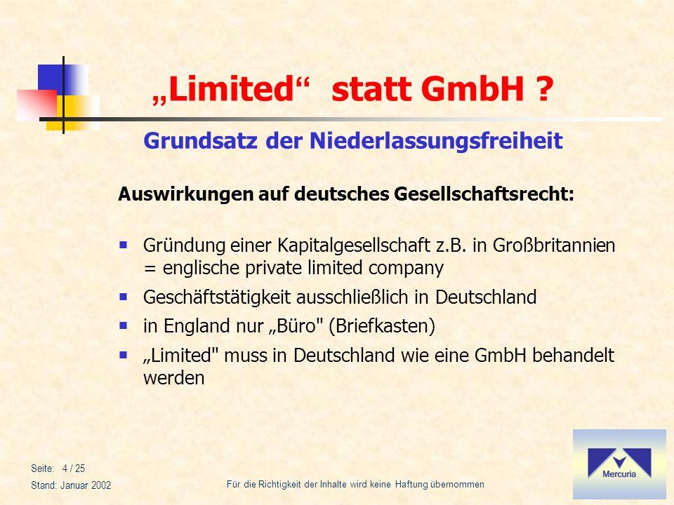 Limited statt GmbH ? Für die Richtigkeit der Inhalte wird keine Haftung übernommen Stand: Januar 2002 Seite: 4 / 25 Auswirkungen auf deutsches Gesells