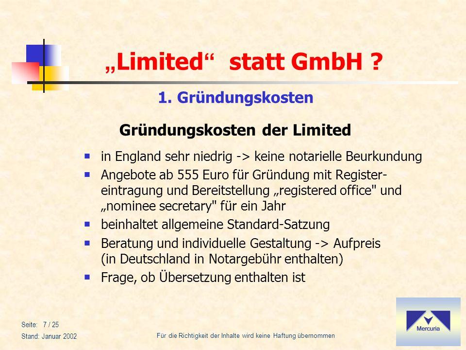 Limited statt GmbH ? Für die Richtigkeit der Inhalte wird keine Haftung übernommen Stand: Januar 2002 Seite: 7 / 25 1. Gründungskosten Gründungskosten