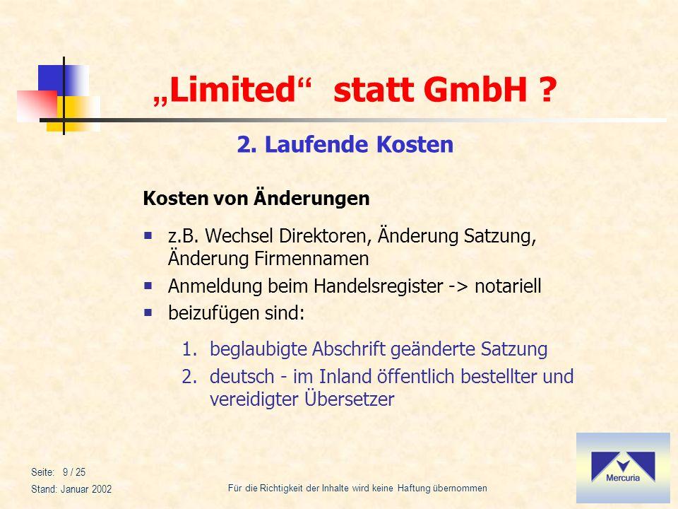 Limited statt GmbH ? Für die Richtigkeit der Inhalte wird keine Haftung übernommen Stand: Januar 2002 Seite: 9 / 25 Kosten von Änderungen z.B. Wechsel