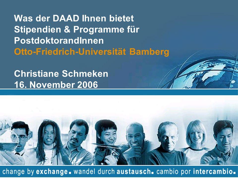 Was der DAAD Ihnen bietet Stipendien & Programme für PostdoktorandInnen Otto-Friedrich-Universität Bamberg Christiane Schmeken 16. November 2006