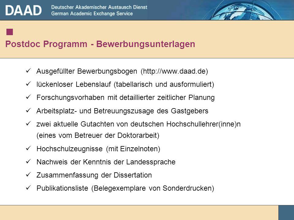 Postdoc Programm - Bewerbungsunterlagen Ausgefüllter Bewerbungsbogen (http://www.daad.de) lückenloser Lebenslauf (tabellarisch und ausformuliert) Fors