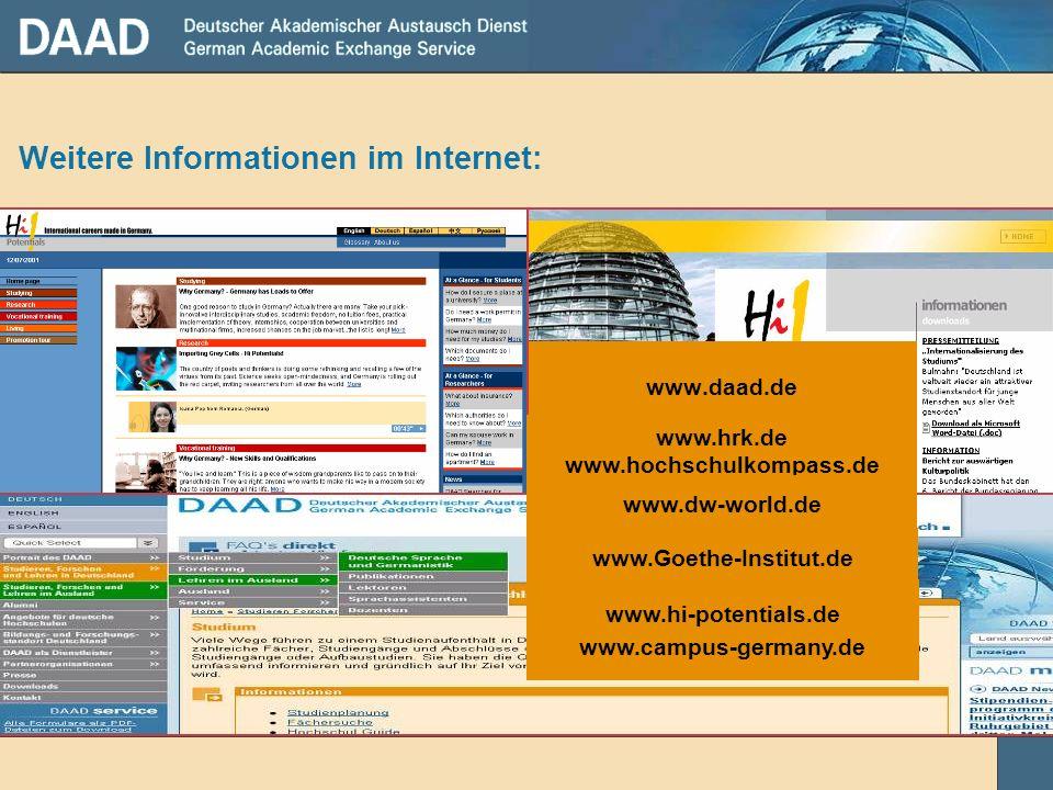 Weitere Informationen im Internet: www.daad.de www.hi-potentials.de www.campus-germany.de www.hrk.de www.hochschulkompass.de www.Goethe-Institut.de ww