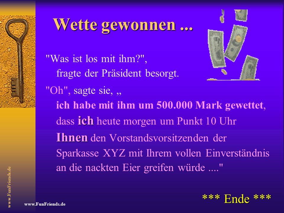 www.FunFriends.de Wetteinlösung Der Vorstandsvorsitzende hielt diese Forderung für angebracht und ließ seine Hosen herunter.
