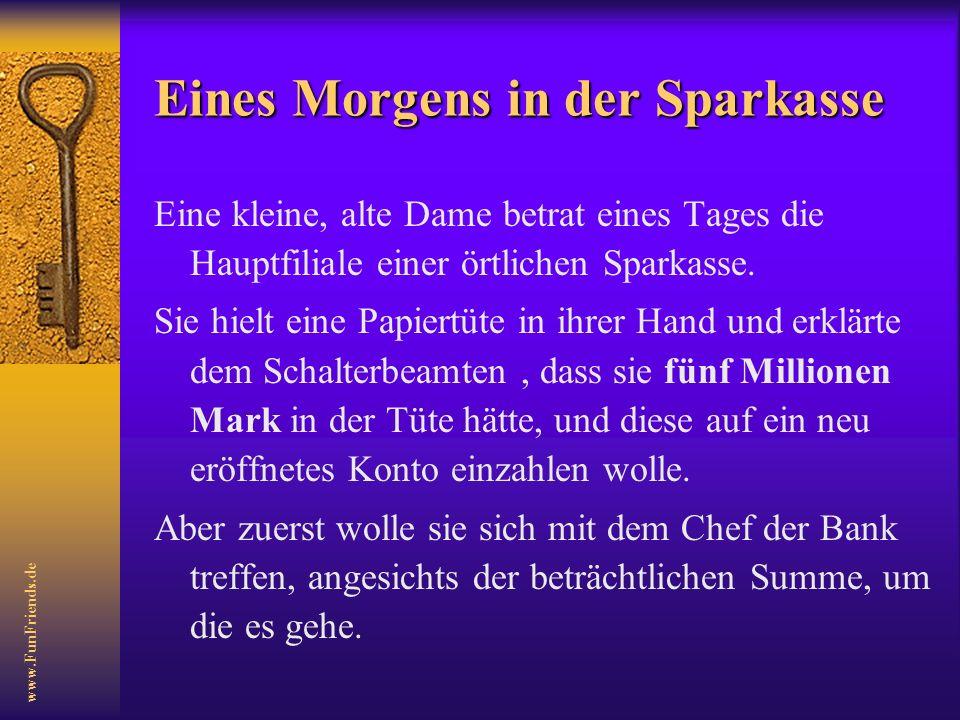 www.FunFriends.de Die Wette Zwischen einer alten Dame und dem Vorstandsvorsitzenden der Sparkasse XYZ
