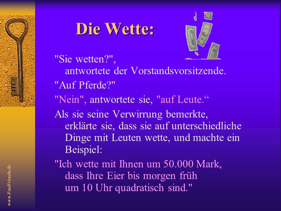 www.FunFriends.de Die Wette: Sie wetten? , antwortete der Vorstandsvorsitzende.