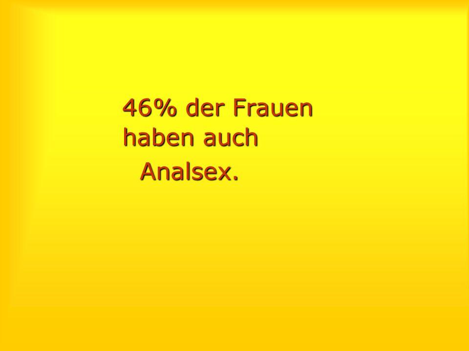 46% der Frauen haben auch Analsex.