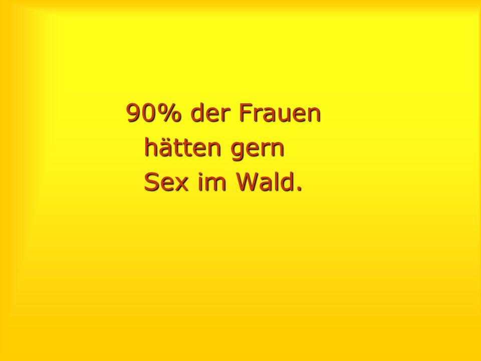 90% der Frauen hätten gern Sex im Wald.