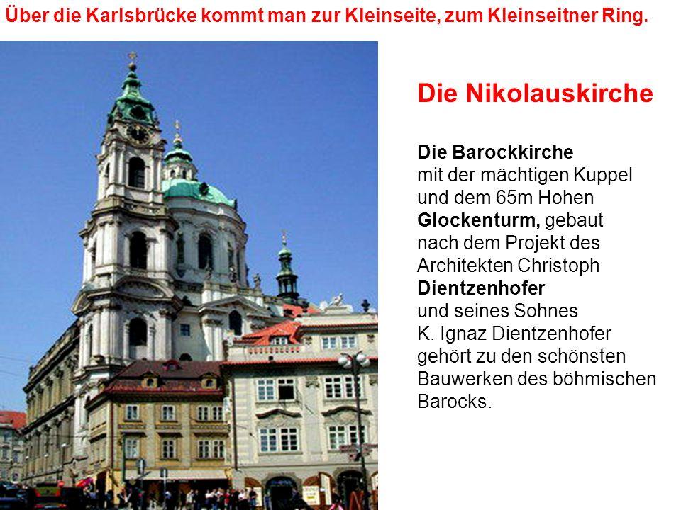 Die Nikolauskirche Die Barockkirche mit der mächtigen Kuppel und dem 65m Hohen Glockenturm, gebaut nach dem Projekt des Architekten Christoph Dientzen