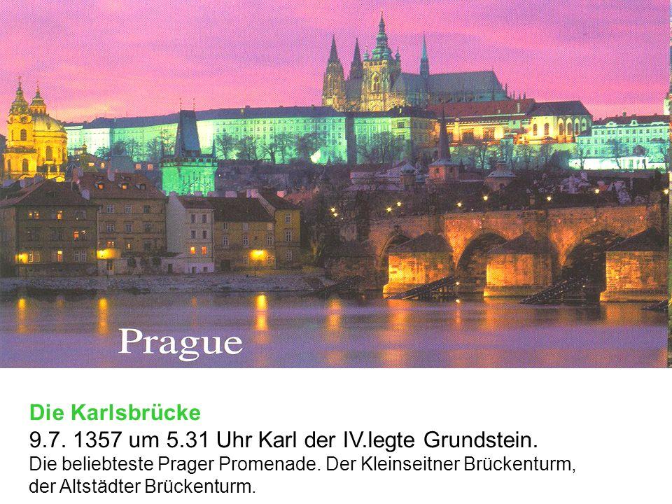 Die Karlsbrücke 9.7. 1357 um 5.31 Uhr Karl der IV.legte Grundstein. Die beliebteste Prager Promenade. Der Kleinseitner Brückenturm, der Altstädter Brü
