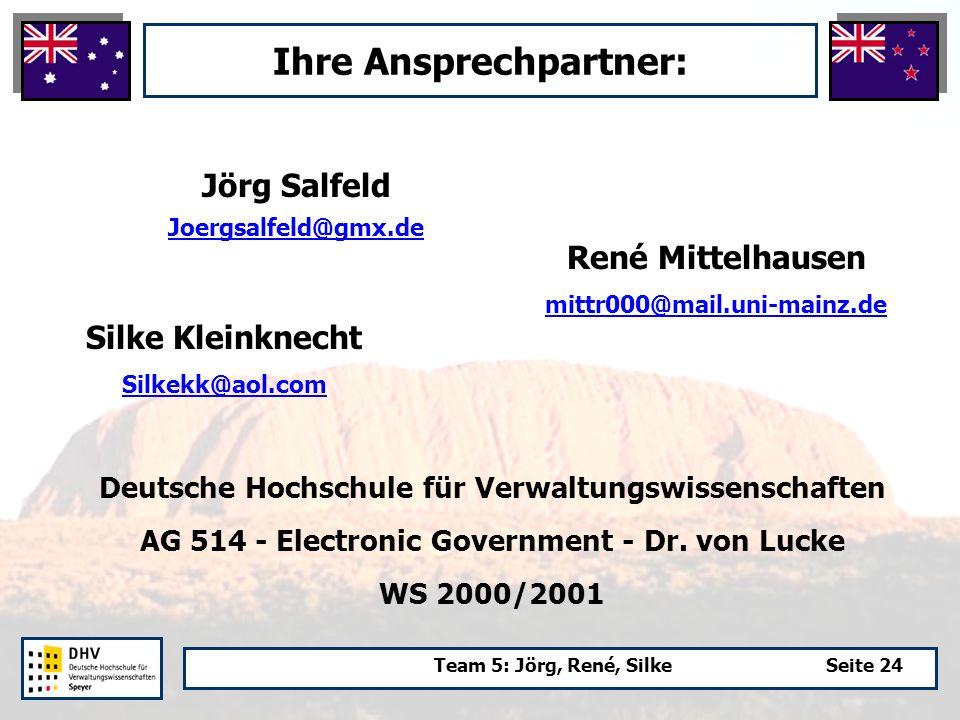 Team 5: Jörg, René, SilkeSeite 24 Ihre Ansprechpartner: Silke Kleinknecht Silkekk@aol.com René Mittelhausen mittr000@mail.uni-mainz.de Jörg Salfeld Joergsalfeld@gmx.de Deutsche Hochschule für Verwaltungswissenschaften AG 514 - Electronic Government - Dr.