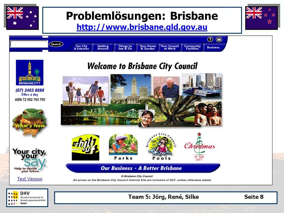 Team 5: Jörg, René, SilkeSeite 8 Problemlösungen: Brisbane http://www.brisbane.qld.gov.au http://www.brisbane.qld.gov.au