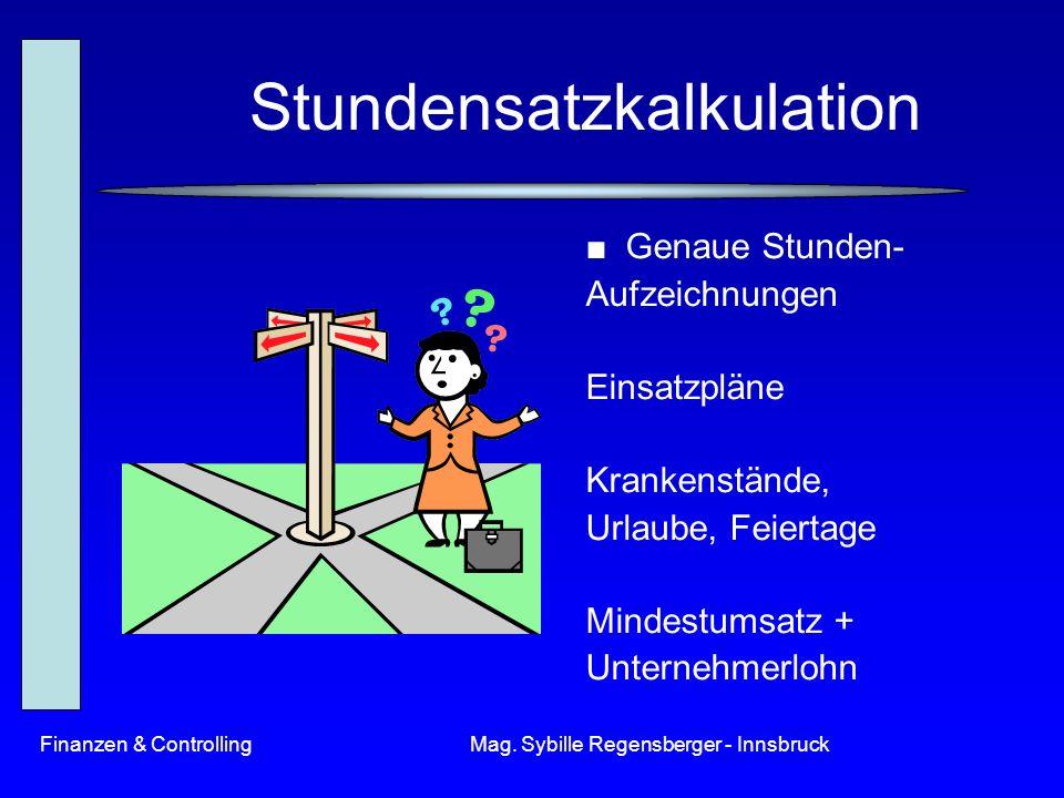 Finanzen & ControllingMag. Sybille Regensberger - Innsbruck Stundensatzkalkulation Genaue Stunden- Aufzeichnungen Einsatzpläne Krankenstände, Urlaube,