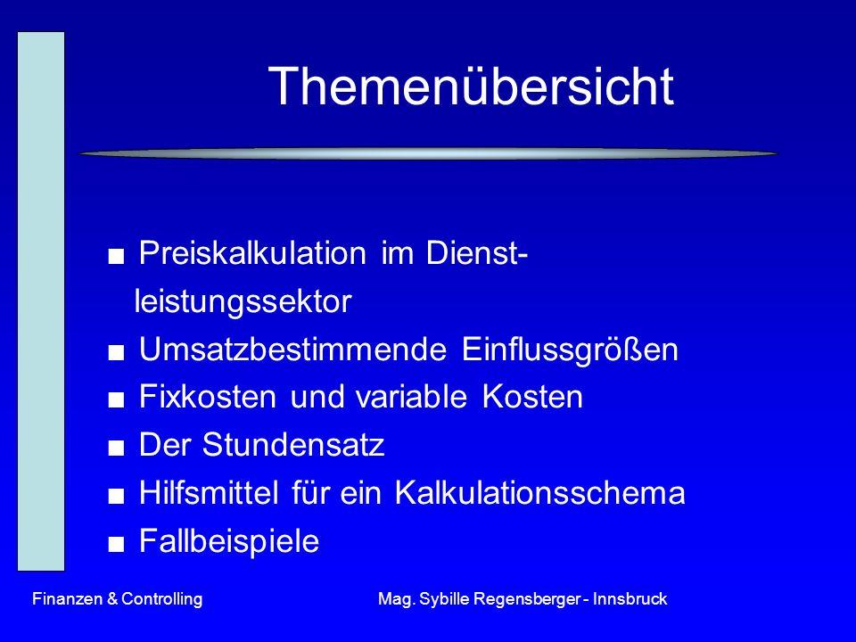 Finanzen & ControllingMag. Sybille Regensberger - Innsbruck Themenübersicht Preiskalkulation im Dienst- leistungssektor Umsatzbestimmende Einflussgröß