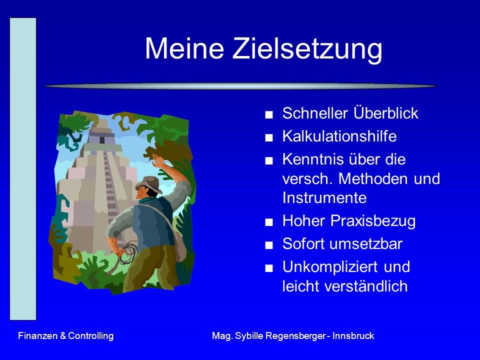 Finanzen & ControllingMag. Sybille Regensberger - Innsbruck Meine Zielsetzung Schneller Überblick Kalkulationshilfe Kenntnis über die versch. Methoden
