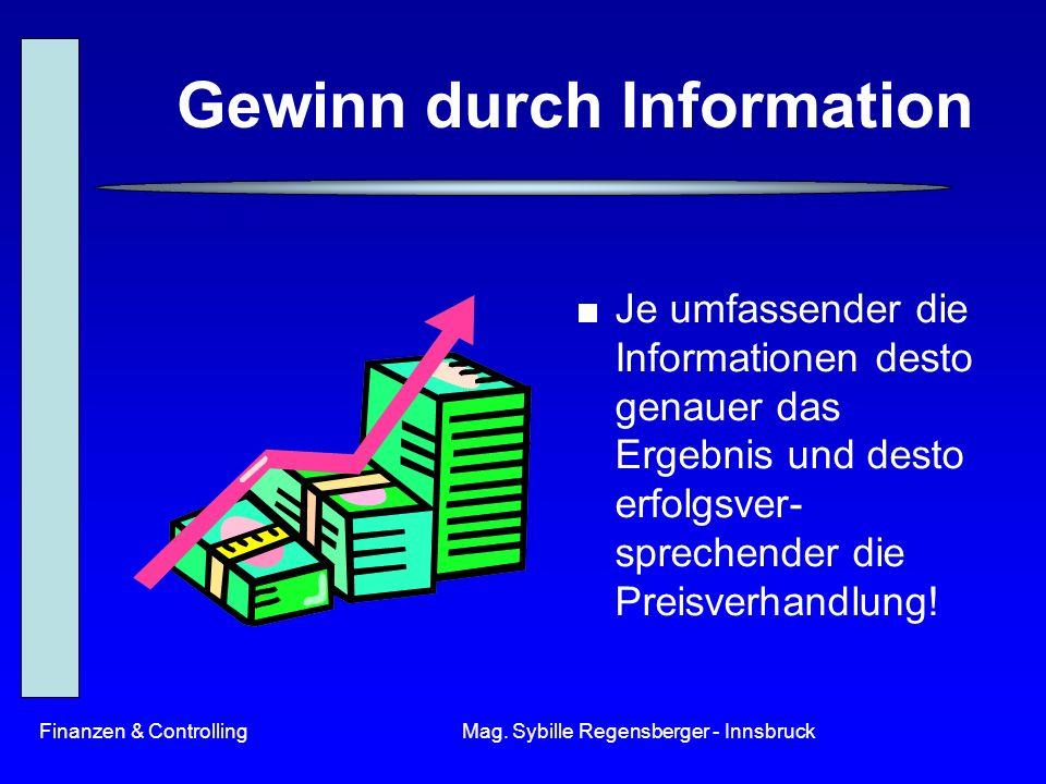 Finanzen & ControllingMag. Sybille Regensberger - Innsbruck Gewinn durch Information Je umfassender die Informationen desto genauer das Ergebnis und d