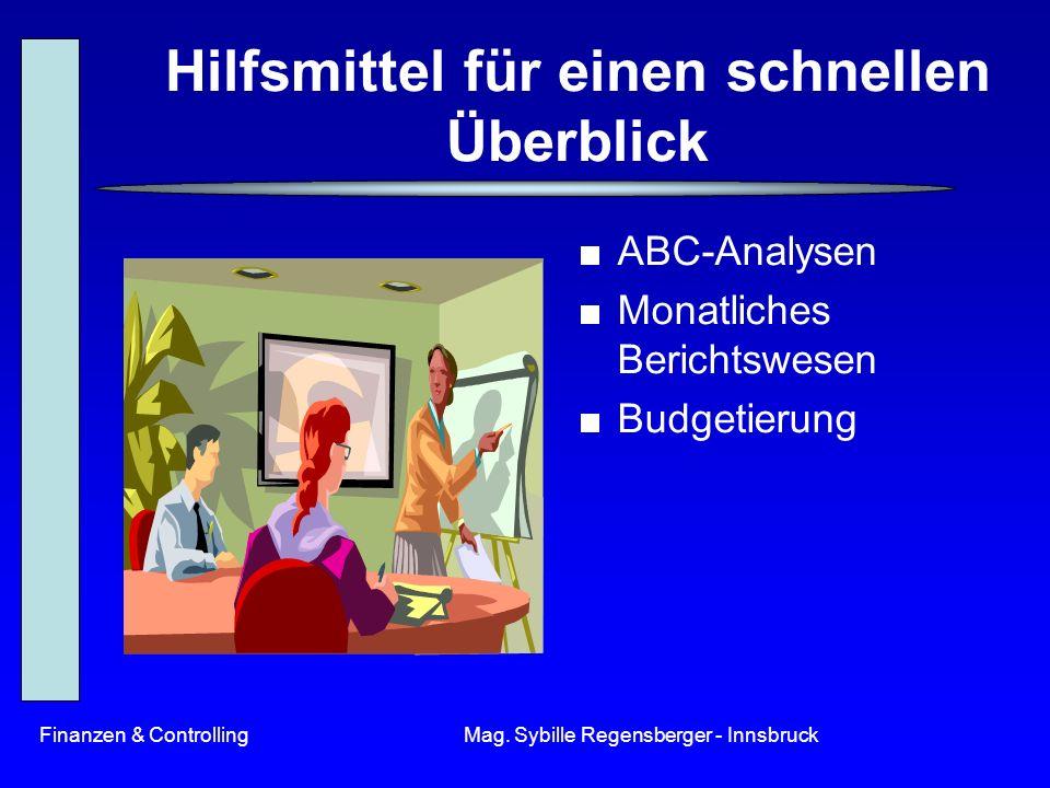 Finanzen & ControllingMag. Sybille Regensberger - Innsbruck Hilfsmittel für einen schnellen Überblick ABC-Analysen Monatliches Berichtswesen Budgetier