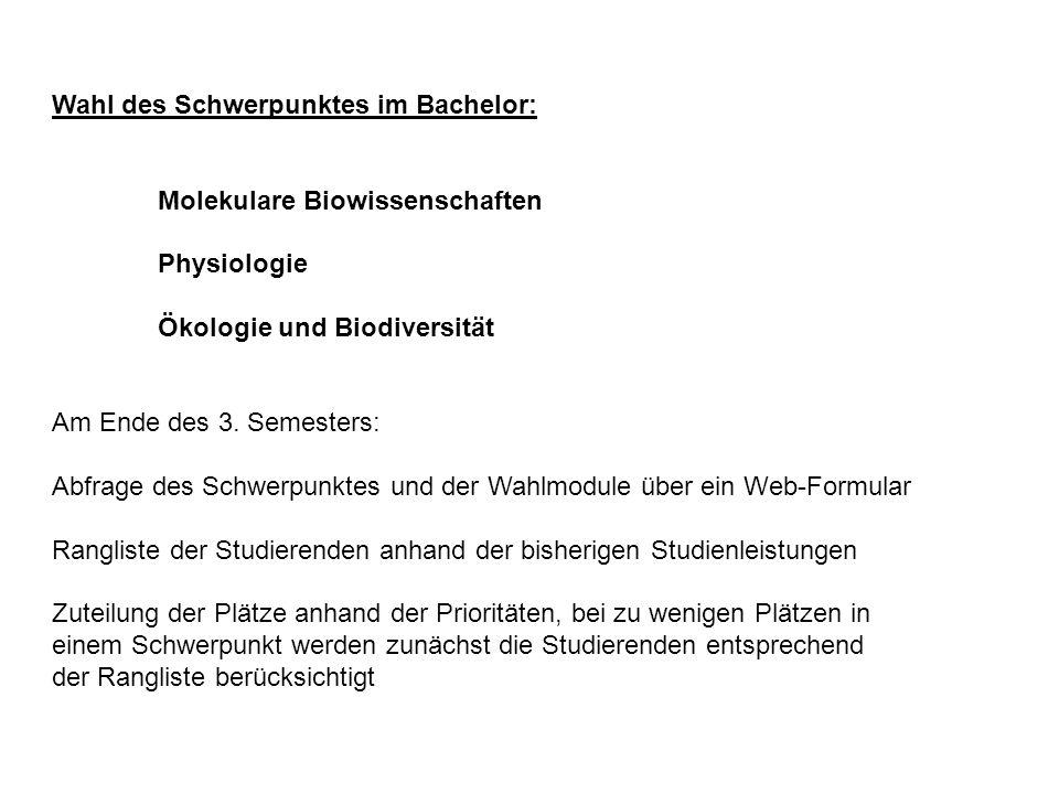 Wahl des Schwerpunktes im Bachelor: Molekulare Biowissenschaften Physiologie Ökologie und Biodiversität Am Ende des 3.