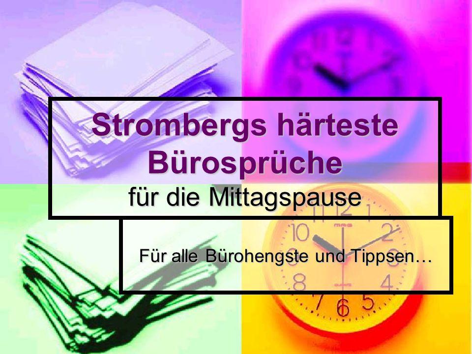 Strombergs härteste Bürosprüche für die Mittagspause Für alle Bürohengste und Tippsen…