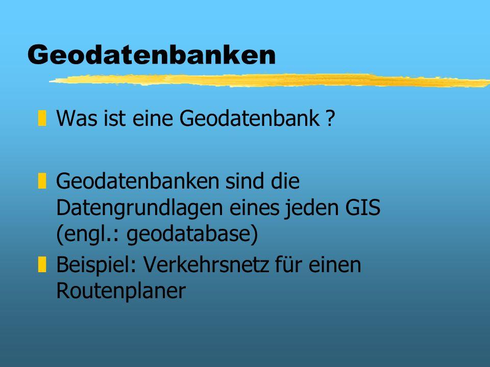 Geodatenbanken zWas ist eine Geodatenbank ? zGeodatenbanken sind die Datengrundlagen eines jeden GIS (engl.: geodatabase) zBeispiel: Verkehrsnetz für