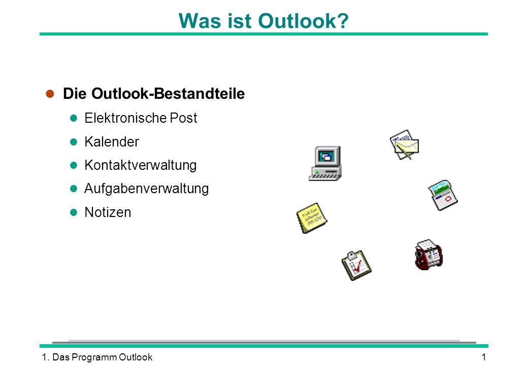 1. Das Programm Outlook1 Was ist Outlook? l Die Outlook-Bestandteile l Elektronische Post l Kalender l Kontaktverwaltung l Aufgabenverwaltung l Notize