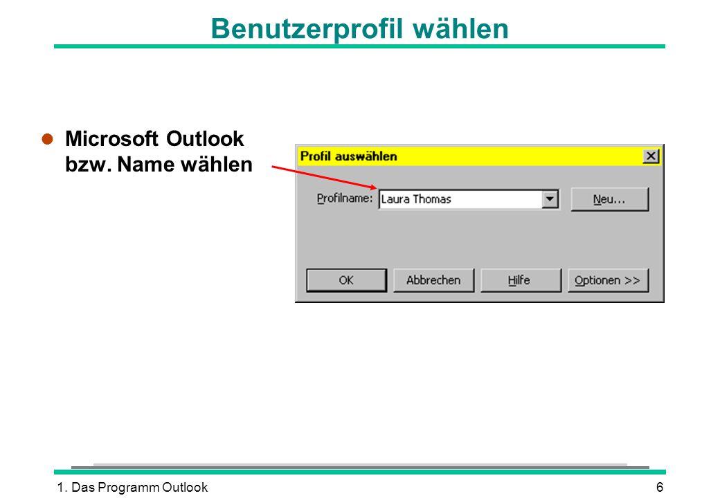 1. Das Programm Outlook6 Benutzerprofil wählen l Microsoft Outlook bzw. Name wählen