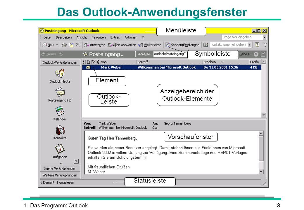1. Das Programm Outlook8 Das Outlook-Anwendungsfenster Outlook- Leiste Vorschaufenster Element Symbolleiste Menüleiste Statusleiste Anzeigebereich der