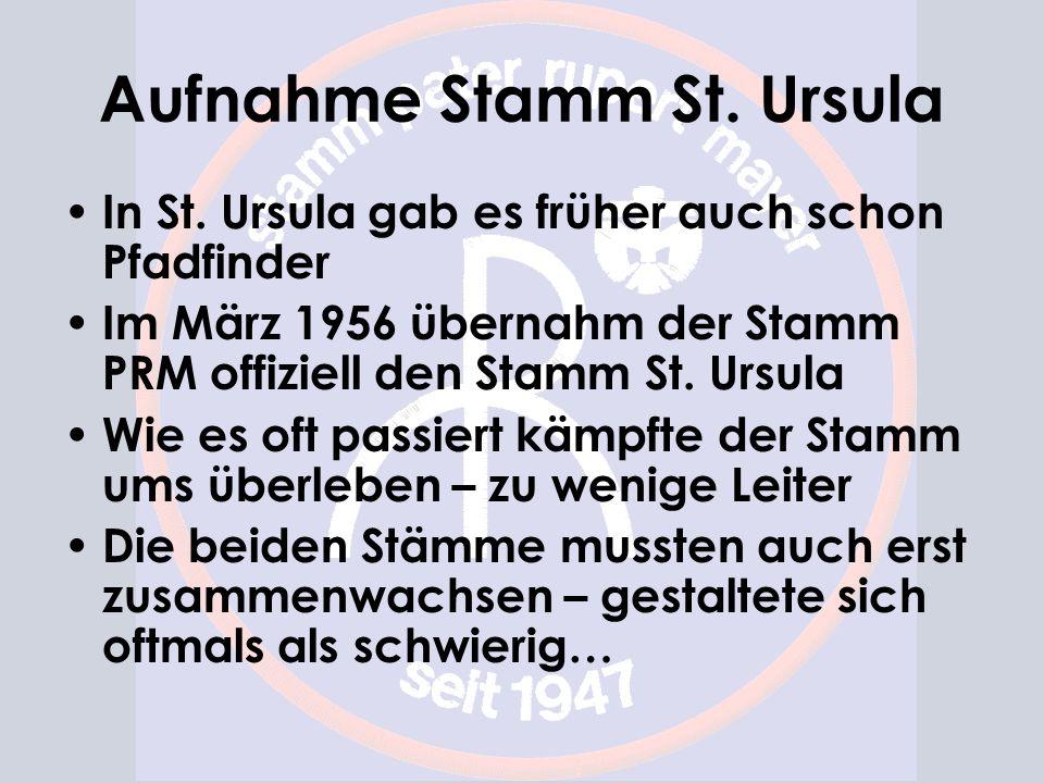 Aufnahme Stamm St. Ursula In St. Ursula gab es früher auch schon Pfadfinder Im März 1956 übernahm der Stamm PRM offiziell den Stamm St. Ursula Wie es