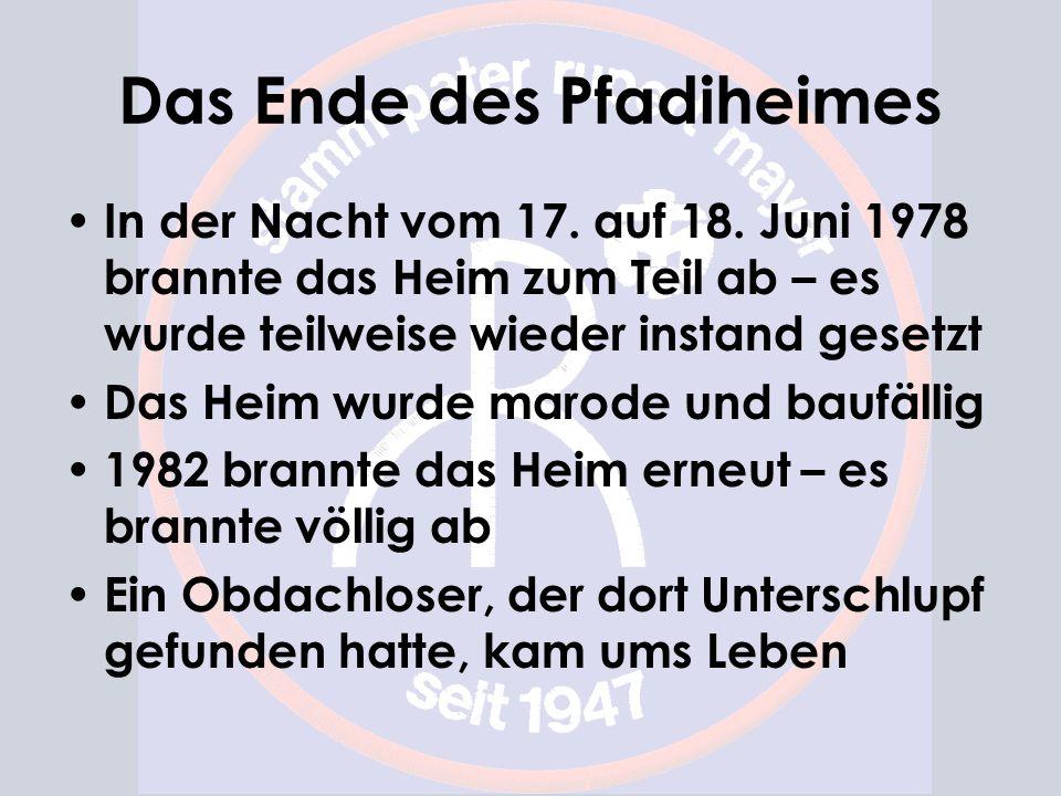 Das Ende des Pfadiheimes In der Nacht vom 17. auf 18. Juni 1978 brannte das Heim zum Teil ab – es wurde teilweise wieder instand gesetzt Das Heim wurd