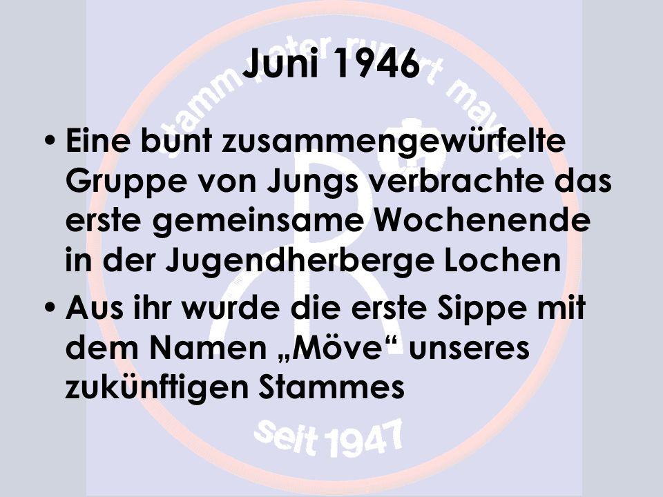 Juni 1946 Eine bunt zusammengewürfelte Gruppe von Jungs verbrachte das erste gemeinsame Wochenende in der Jugendherberge Lochen Aus ihr wurde die erste Sippe mit dem Namen Möve unseres zukünftigen Stammes