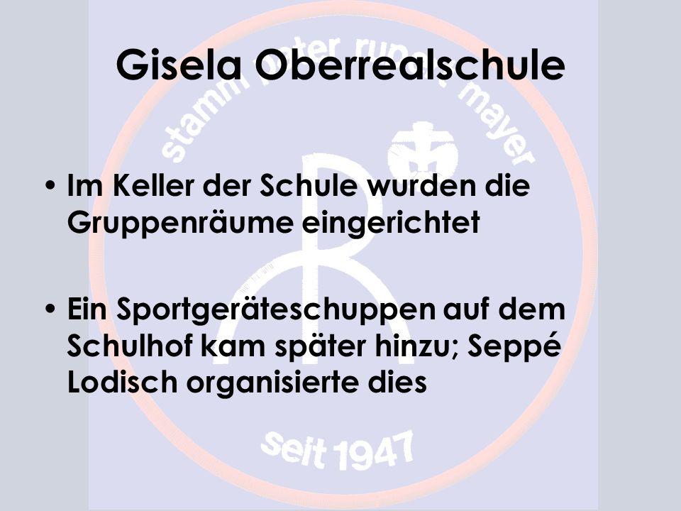 Gisela Oberrealschule Im Keller der Schule wurden die Gruppenräume eingerichtet Ein Sportgeräteschuppen auf dem Schulhof kam später hinzu; Seppé Lodisch organisierte dies