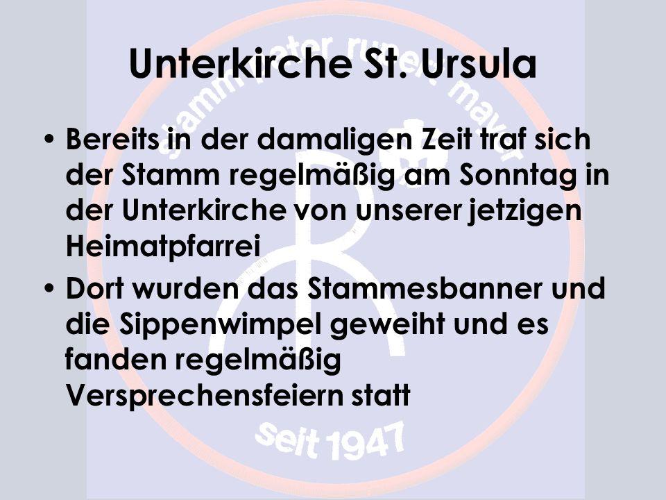 Unterkirche St. Ursula Bereits in der damaligen Zeit traf sich der Stamm regelmäßig am Sonntag in der Unterkirche von unserer jetzigen Heimatpfarrei D
